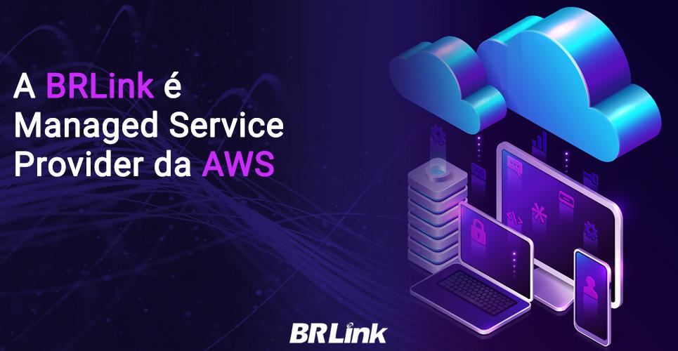 A BRLink é Managed Service Provider da AWS