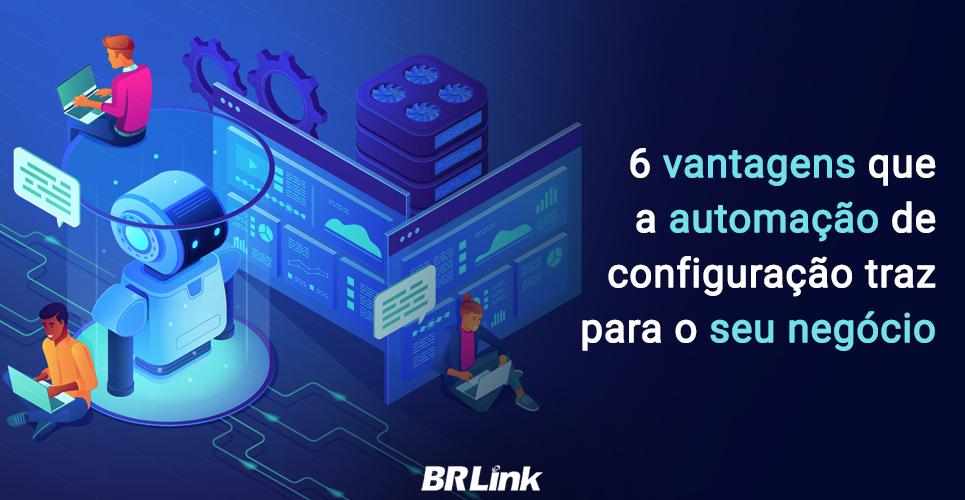 6 Vantagens que a automação de configuração traz para o seu negócio