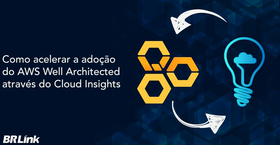Como acelerar a adoção do AWS Well Architected através do Cloud Insights