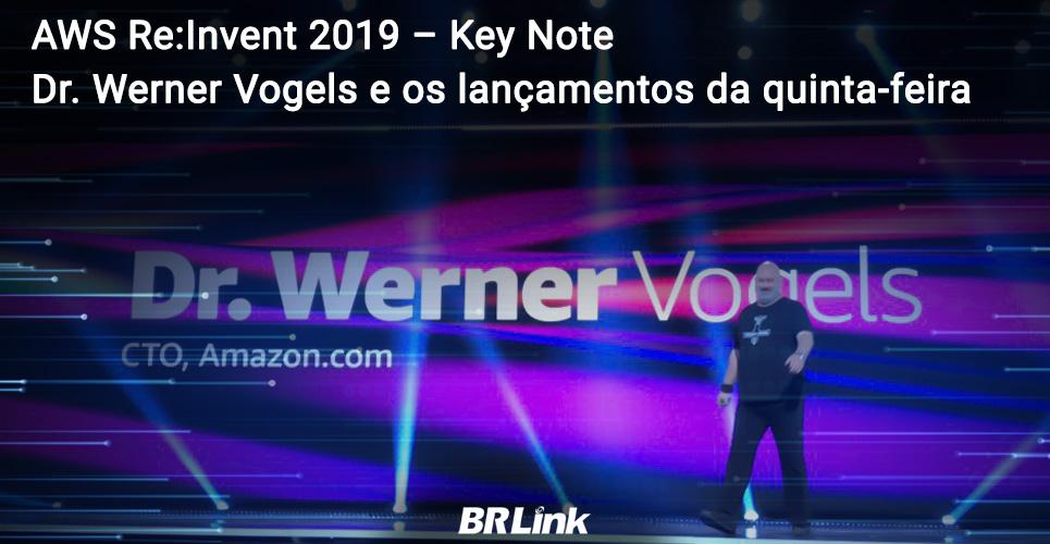 AWS Re:Invent 2019 – Key Note Dr. Werner Vogels e os lançamentos da quinta-feira