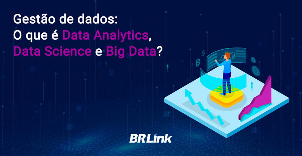 Gestão de dados: O que é Data Analytics, Data Science e Big Data?