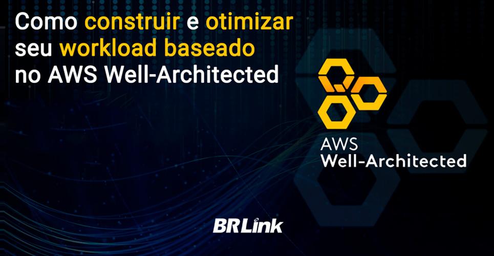 Como construir e otimizar seu workload baseado no Well Architected Framework da AWS