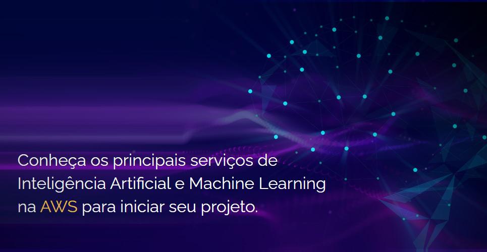 Conheça os principais serviços de Inteligência Artificial e Machine Learning na AWS